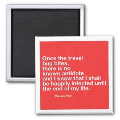 Michael Palin's Travel Bug Quote Magnet - quote pun meme quotes diy custom