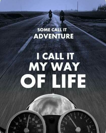 Some call it adventure I call it my way of life ...
