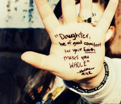 """""""Daughter be of good comfort for your faith makes you whole."""" -Matthew 9:22Life, Inspiration, God, Bible Quotes, Faith, Daughters, Matthew 922, Matthew 9 22, Bible Verse"""