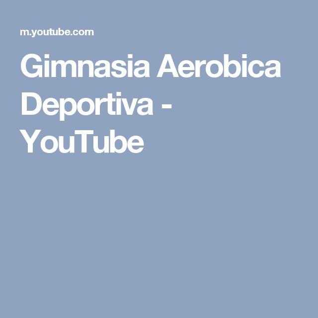 Gimnasia Aerobica Deportiva - YouTube