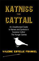 Katniss the Cattail: An Unauthorized Guide to Names and Symbols in Suzanne Collins' The Hunger Games, an ebook by Valerie Estelle Frankel at Smashwords https://www.smashwords.com/books/view/130687