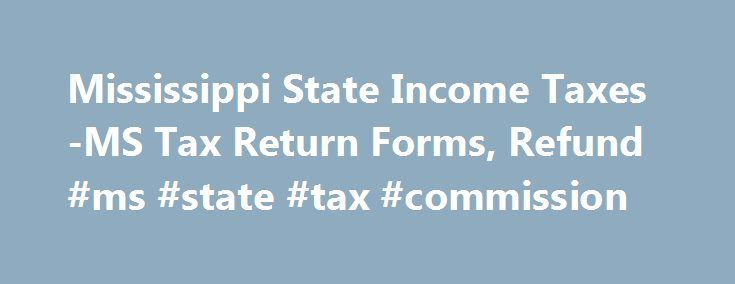 Mississippi State Income Taxes-MS Tax Return Forms, Refund #ms #state #tax #commission http://west-virginia.remmont.com/mississippi-state-income-taxes-ms-tax-return-forms-refund-ms-state-tax-commission/  # Mississippi Income Taxes and MS State Tax Forms Prepare and efile Your Mississippi Tax Return The efile.com tax software makes it easy for you to efile your state tax return and use the correct state tax forms. Prepare and efile your Mississippi state tax return (resident, nonresident, or…