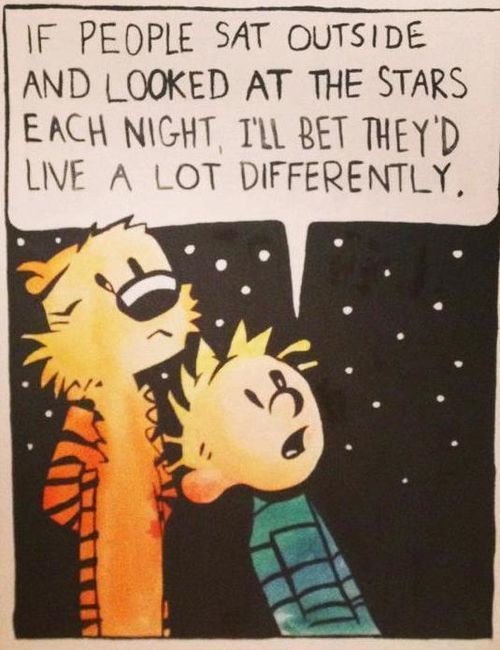 """""""If people sat outside and looked at the stars each night I'll bet they'd live a lot differently."""""""