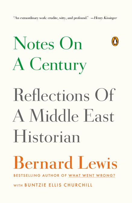 NOTES ON A CENTURY: Reflections of a Middle East Historian by Bernard Lewis & Buntzie Ellis Churchill--The memoirs of the preeminent historian of the Middle East and bestselling author of WHAT WENT WRONG?