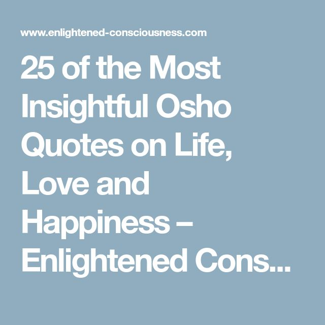 25 of the Most Insightful Osho Quotes on Life, Love and Happiness – Enlightened Consciousness