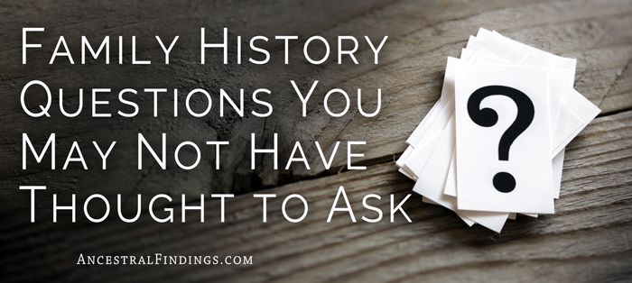 Family History Questions You May Not Have Thought to Ask