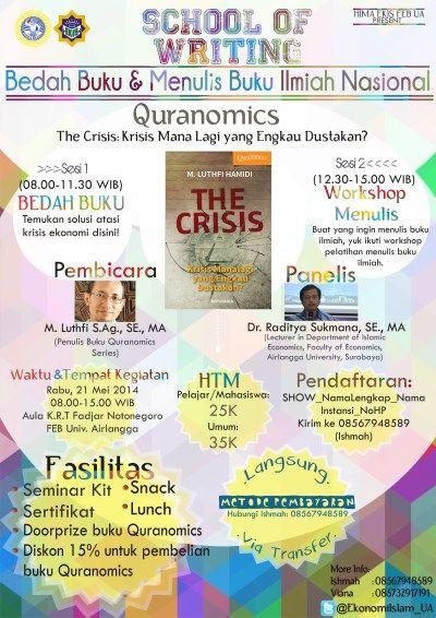 """School Of Writing """"Bedah Buku & Menulis Buku Ilmiah Nasinoal"""" QURANOMICS """"The Crisis : Krisis Mana Lagi yang Engkau Dustakan?"""" Rabu, 21 Mei 2014 At Aula K.R.T Fadjar Notonegoro, FEBU, Universitas Airlangga, Kampus B – Surabaya 08.00 – 15.00  http://eventsurabaya.net/school-of-writing-bedah-buku-menulis-buku-ilmiah-nasinoal/"""