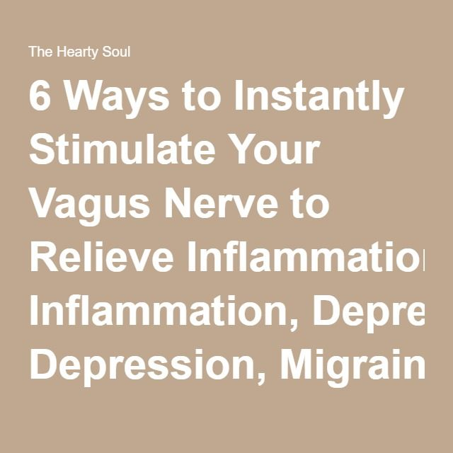 6 Ways to Instantly Stimulate Your Vagus Nerve to Relieve Inflammation, Depression, Migraines and More : The Hearty Soul