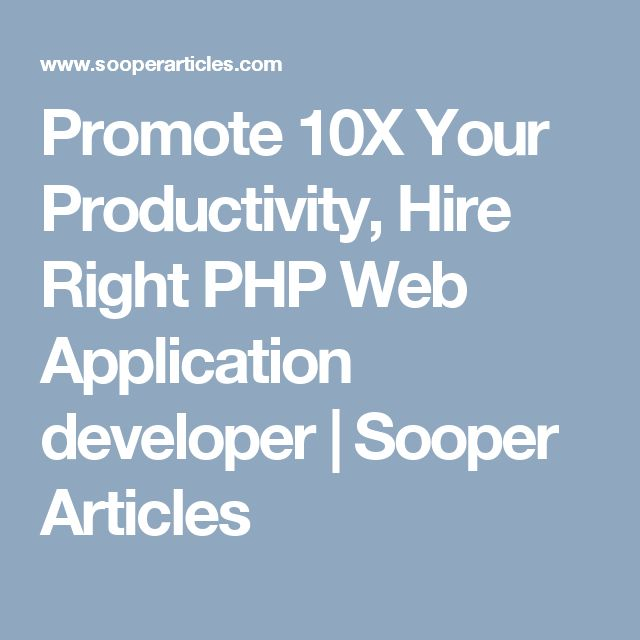 Promote 10X Your Productivity, Hire Right PHP Web Application developer | Sooper Articles
