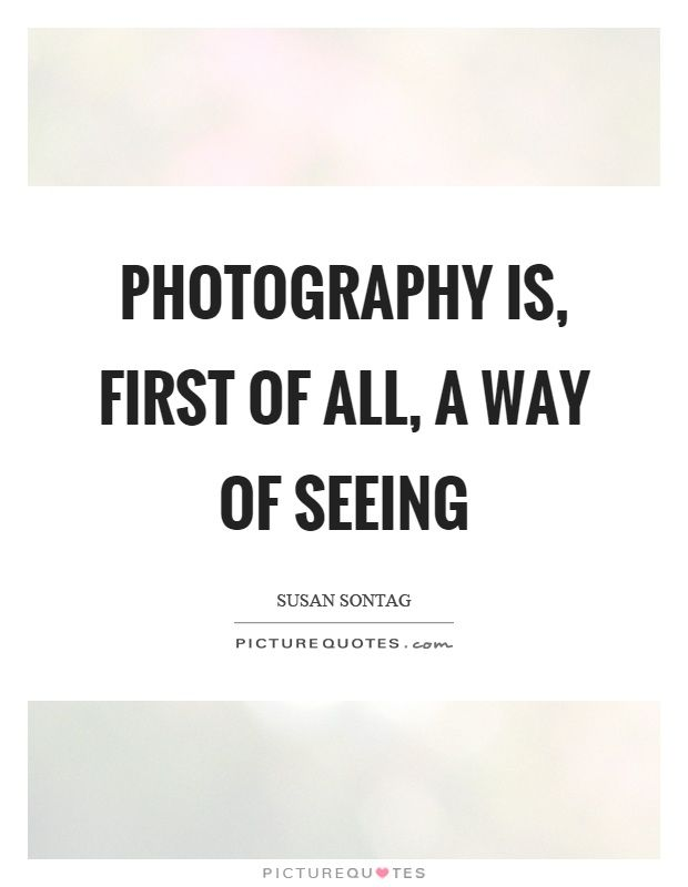 Photography is, first of all, a way of seeing Picture Quote #1