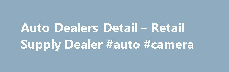 Auto Dealers Detail – Retail Supply Dealer #auto #camera http://auto.remmont.com/auto-dealers-detail-retail-supply-dealer-auto-camera/  #auto dealer supplies # Auto Dealers Detail – Retail Supply Dealer Any person who engages in, conducts, or carries on the public business of buying, selling, offering for sale, consigning to be sold, trading or otherwise dealing with the public or operating as a public dealer in rebuilt parts and accessories, to include the following: [...]Read More...The…