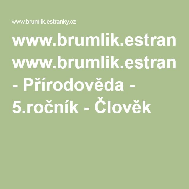 www.brumlik.estranky.cz - Přírodověda - 5.ročník - Člověk