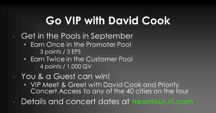 Find and Enroll 3 New Teammates at an Executive Promoter System or Higher and Receive FREE Concert Tickets to see DAVID COOK. Choose From over 42 Different Locations!