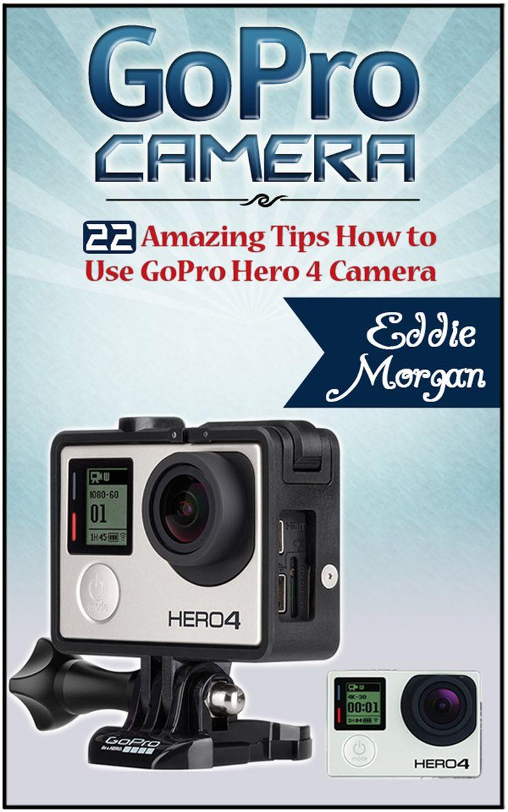 GoPro Camera: 22 Amazing Tips How to Use GoPro Hero 4 Camera (GoPro Cameras, GoPro Camera s for dummies, GoPro Camera hero)