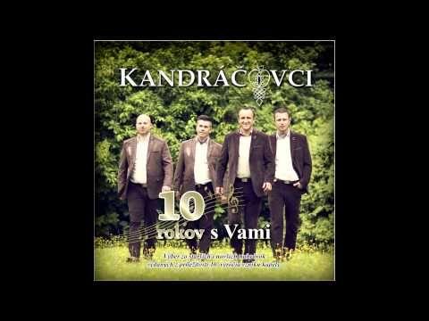 Album: 10 rokov s Vami (C) 2014 FORTEproduction Viac hudby od Kandráčovcov: http://bit.ly/1xNZm6d Facebook: http://on.fb.me/1C6xb4T Navštívte: http://kandrac...