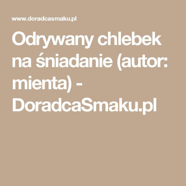 Odrywany chlebek na śniadanie (autor: mienta) - DoradcaSmaku.pl