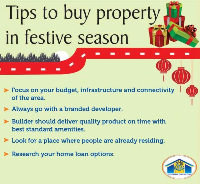 Tips to buy property in festive season We are going to enter into a Festive season in few days. Festive season is a good time to invest in a property. It brings lots of deals and discounts for homebuyers.