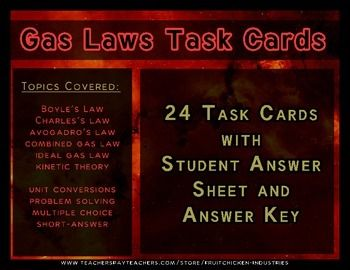 This is a set of 24 Task Cards covering the Chemistry concepts of the Gas Laws. The cards cover Boyle's Law, Charles's Law, Avogadro's Law, Gay-Lussac's Law, Ideal Gas Law, and the Kinetic Theory of Gases. Students will perform conversions, computations, answer multiple choice and answer short-answer/descriptive questions. A student response sheet and an answer sheet are included. The set was made with love to ensure that your students have a thorough background of all the Gas Laws!