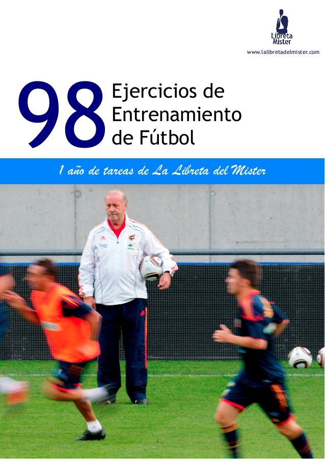 www.lalibretadelmister.com 98 Ejercicios de Entrenamiento de Fútbol 1 año de tareas de La Libreta del Mister