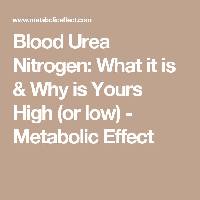 Blood Urea Nitrogen: What it is & Why is Yours High (or low) - Metabolic Effect
