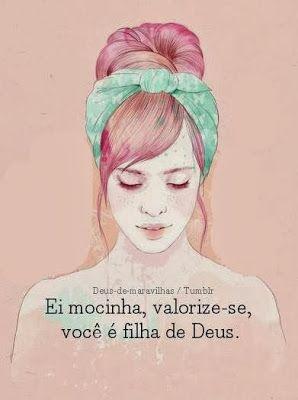 A Menina dos olhos de Deus......♥: Valorize-se!