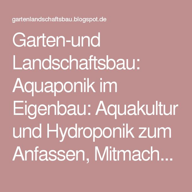 Garten-und Landschaftsbau: Aquaponik im Eigenbau: Aquakultur und Hydroponik zum Anfassen, Mitmachen und Erleben