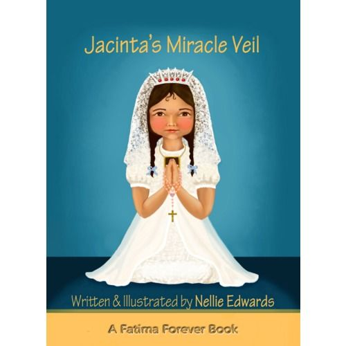 """Jacinta's Miracle Veil - A new and heart-warming children's book, written and illustrated by Nellie Edwards. Jacinta's Miracle Veil is a story of a little girl about to make her first Holy Communion. However, she does not understand what is truly important about the occasion, and thinks it's """"all about the dress!"""""""