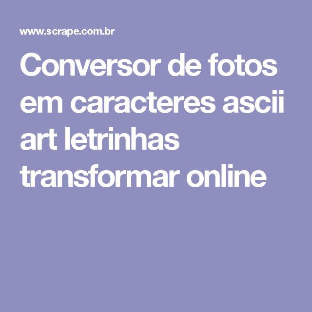 Conversor de fotos em caracteres ascii art letrinhas transformar online