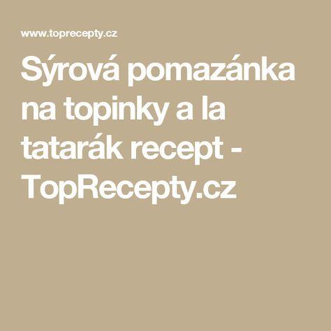 Sýrová pomazánka na topinky a la tatarák recept - TopRecepty.cz