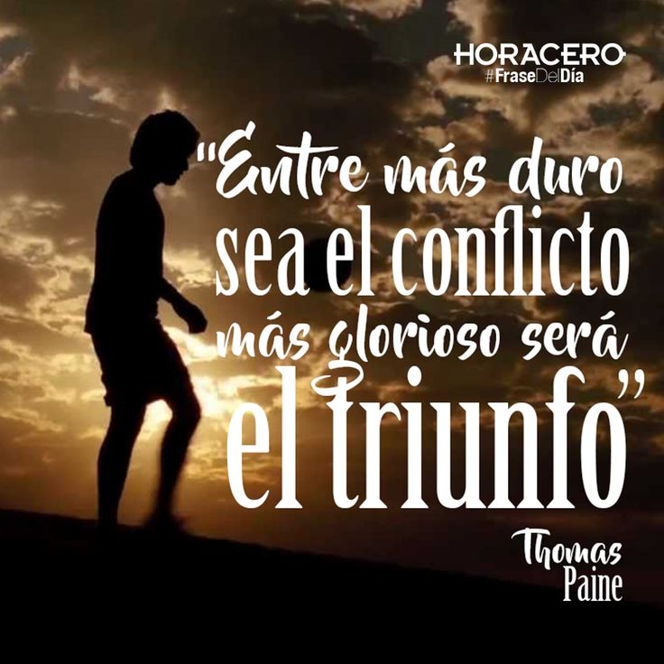 """""""Entre más duro sea el conflicto, más glorioso será el triunfo"""" Thomas Paine #frases #frasedeldía"""