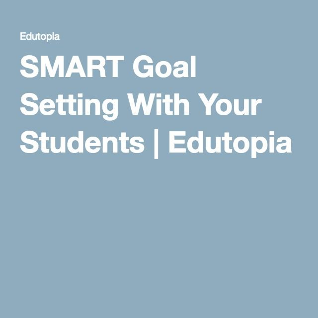 SMART Goal Setting With Your Students   Edutopia                                                                                                                                                                                 More