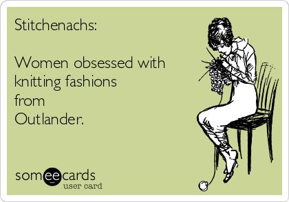 Stitchenachs: Women obsessed with knitting fashions from Outlander.