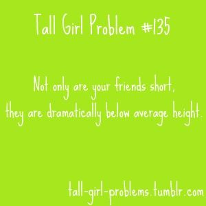 Tall Girl Problems #135