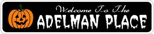 ADELMAN PLACE Lastname Halloween Sign - Welcome to Scary Decor, Autumn, Aluminum - 4 x 18 Inches by The Lizton Sign Shop. $12.99. Predrillied for Hanging. Great Gift Idea. 4 x 18 Inches. Aluminum Brand New Sign. Rounded Corners. ADELMAN PLACE Lastname Halloween Sign - Welcome to Scary Decor, Autumn, Aluminum 4 x 18 Inches - Aluminum personalized brand new sign for your Autumn and Halloween Decor. Made of aluminum and high quality lettering and graphics. Made to last for ye...