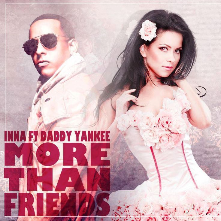 INNA feat. Daddy Yankee – More Than Friends Video Official - lirycs