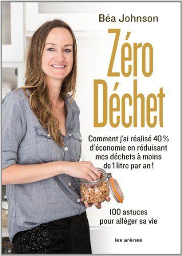 Zéro déchet: Amazon.fr: Béa Johnson: Livres  Prochain achat...