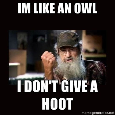 Uncle Si Duck Dynasty - im like an owl i dont give a hoot