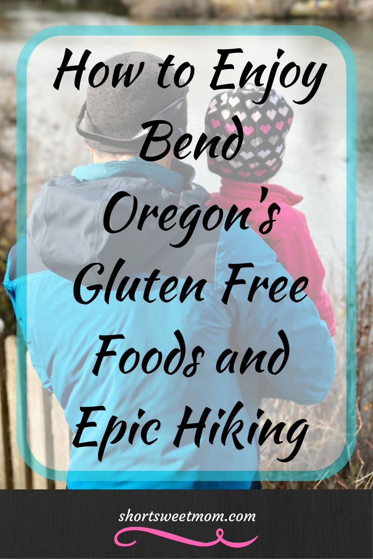 How to Enjoy Bend Oregon's Gluten Free Foods and Epic Hiking