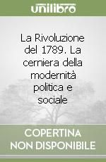 La Rivoluzione del 1789. La cerniera della modernità politica e sociale libro di Di Martino Beniamino