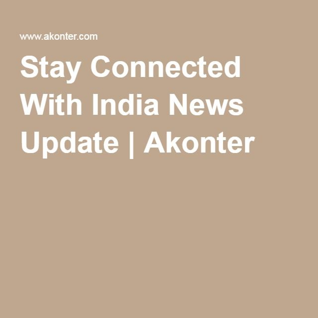 Stay Connected With India News Update   Akonter