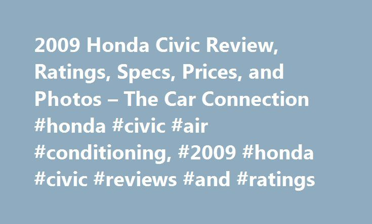 2009 Honda Civic Review, Ratings, Specs, Prices, and Photos – The Car Connection #honda #civic #air #conditioning, #2009 #honda #civic #reviews #and #ratings http://tucson.remmont.com/2009-honda-civic-review-ratings-specs-prices-and-photos-the-car-connection-honda-civic-air-conditioning-2009-honda-civic-reviews-and-ratings/  # 2009 Honda Civic Review The 2009 Honda Civic lineup rates well for safety, handling, and overall frugality, though those who plan to carry cargo or frequent backseat…