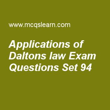 Practice test on applications of daltons law, chemistry quiz 94 online. Free chemistry exam's questions and answers to learn applications of daltons law test with answers. Practice online quiz to test knowledge on applications of daltons law, properties of crystalline solids, energy of revolving electron, properties of cathode rays, classification of solids worksheets. Free applications of daltons law test has multiple choice questions set as dalton's law of partial pressure has...