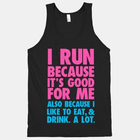 Why I Run #running #run #fitness #workout #funny #eat #drink #fatty #alcohol