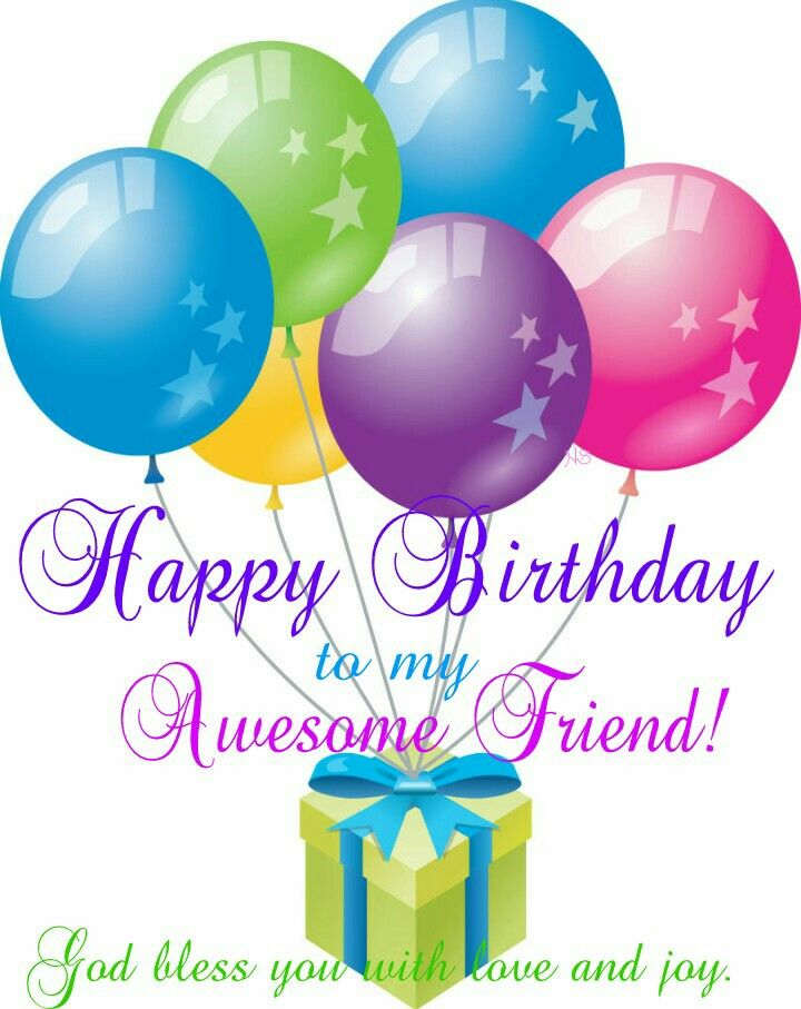 Happy Birthday to my Awesome Friend! God bless you with love and joy.