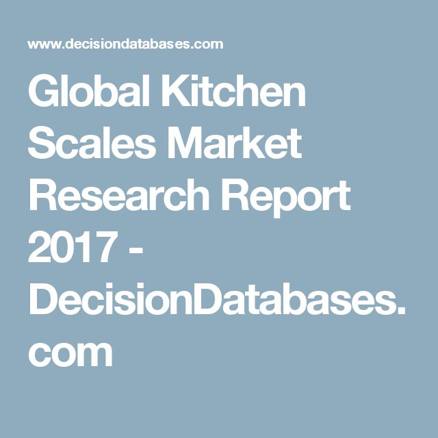 Global Kitchen Scales Market Research Report 2017 - DecisionDatabases.com