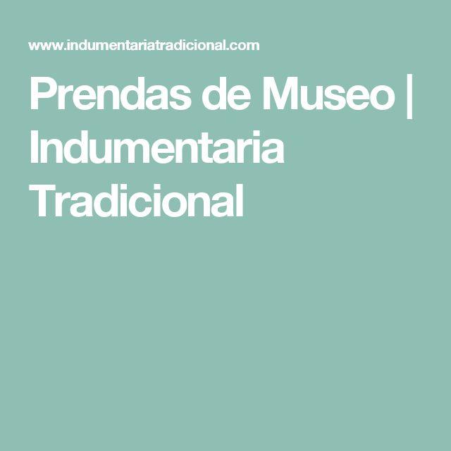 Prendas de Museo   Indumentaria Tradicional