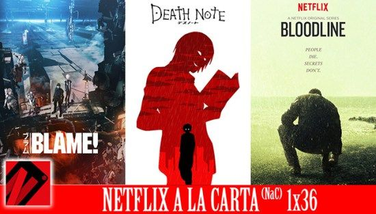 Netflix a la Carta (NaC 36): Death Note Bloodline Blame!