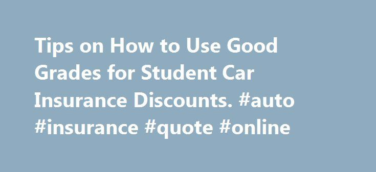 Tips on How to Use Good Grades for Student Car Insurance Discounts. #auto #insurance #quote #online http://insurance.nef2.com/tips-on-how-to-use-good-grades-for-student-car-insurance-discounts-auto-insurance-quote-online/  #good car insurance # Tips on How to Use Good Grades for Student Car Insurance Discounts Student car insurance is an issue of great importance for both parents and students. Young drivers almost invariably have higher insurance rates than older... Read more