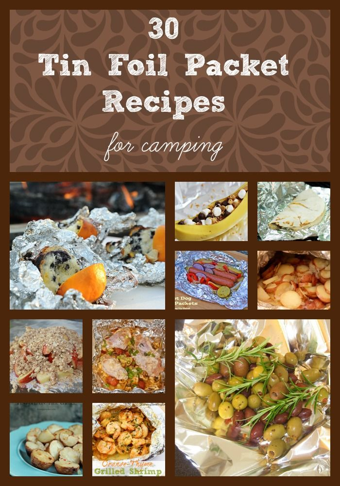 Love Tin Foil Packet Meals For Camping Check Out These 30 Recipes Appetizers Breakfast Lunch Dinner And Dessert