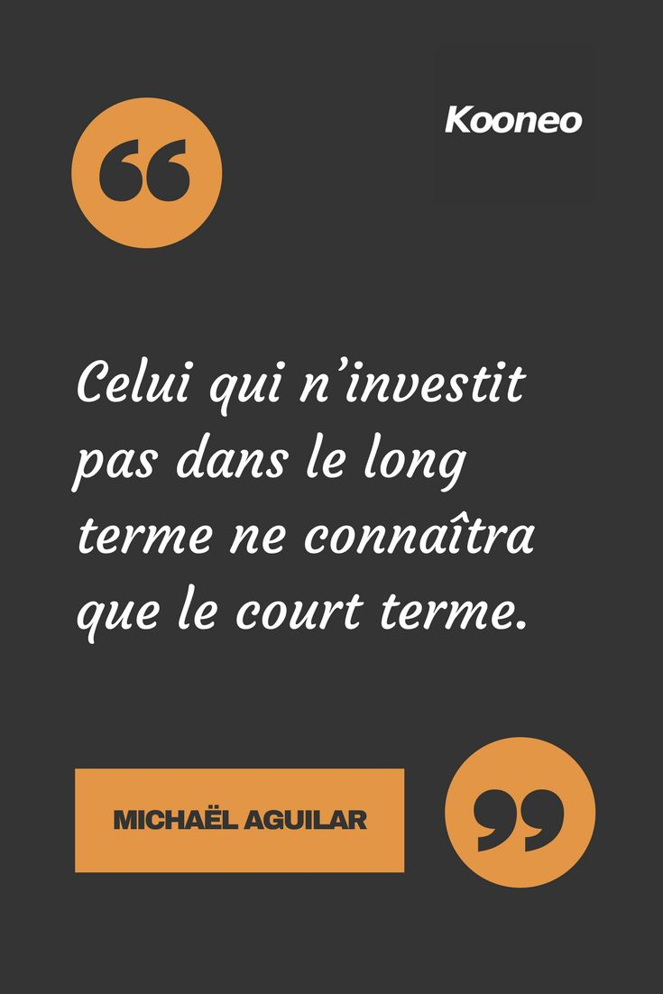 Celui qui n'investit pas dans le long terme ne connaîtra que le court terme